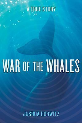 War of the Whales: A True Story, Horwitz, Joshua, New Book