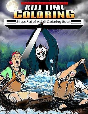 Kill Time Coloring: Stress Relief Adult Coloring Book by Horror Movie Classics