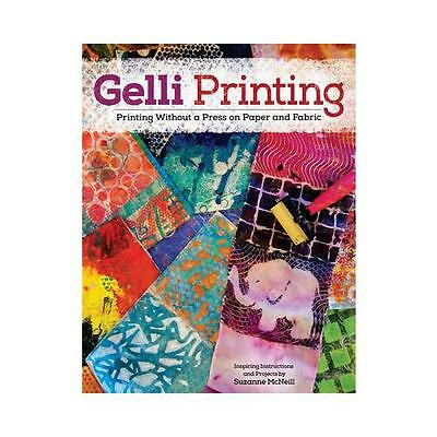Gelli Printing: Printing Without a Press on Paper and Fabric by Suzanne...