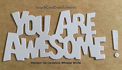 • • • Die Cuts ~ 'YOU ARE AWESOME'  x8 White -Stampin Up C/S ~ Cards