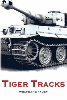 Tiger Tracks - The Classic Panzer Memoir by Wolfgang Faust 9781539588115