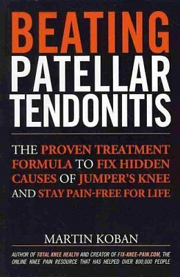 Beating Patellar Tendonitis: The Proven Treatment Formula to Fix Hidden...