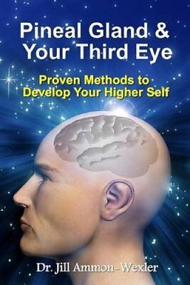 Pineal Gland & Your Third Eye Proven Methods to Develop Your Hi... 9780991037919