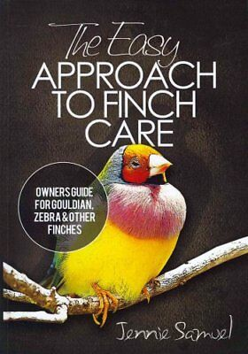 The Easy Approach to Finch Care: How to Care for Gouldian Finches, Zebra...