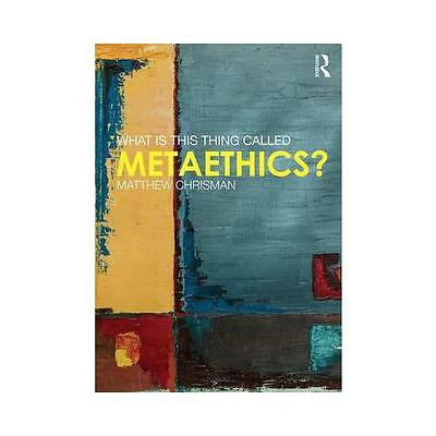 What is This Thing Called Metaethics? by Matthew Chrisman (Paperback, 2016)