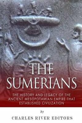 The Sumerians The History and Legacy of the Ancient Mesopotamia... 9781508810292
