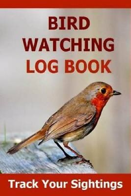 Bird Watching Log Book Track Your Sightings in This Bird Watchi... 9781514773185
