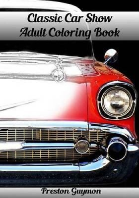 Classic Car Show Adult Coloring Book by Preston Guymon 9781517319991