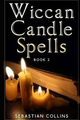 Wiccan Candle Spells Book 2 Wicca Guide to White Magic for Posi... 9781530065325