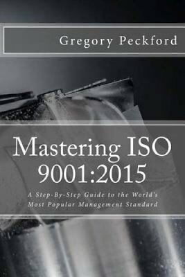 Mastering ISO 9001 2015: A Step-By-Step Guide to the World's Mo... 9781537422732