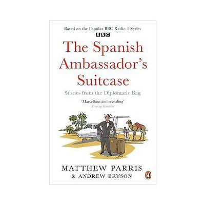 The Spanish Ambassador's Suitcase: Stories from the Diplomatic Bag by Matthew...