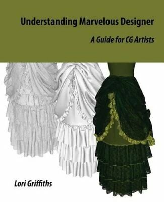 Understanding Marvelous Designer: A Guide for CG Artists by Lori Griffiths...