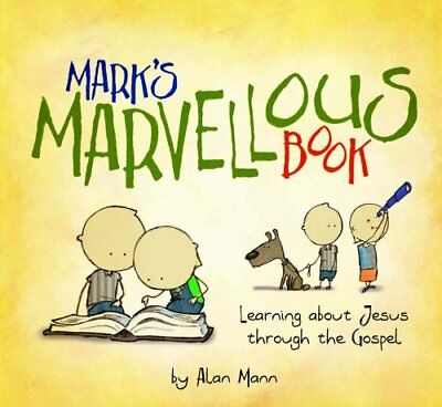 Mark's Marvellous Book Learning about Jesus Through the Gospel 9781781916070