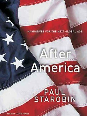 After America: Narratives for the Next Global Age by Paul Starobin (CD-Audio,...