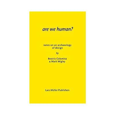 Are We Human?: The Archeology of Design by Beatriz Colomina, Mark Wigley...