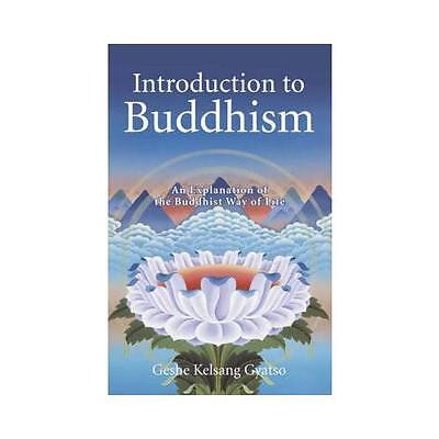 Introduction to Buddhism: An Explanation of the Buddhist Way of Life by Geshe...