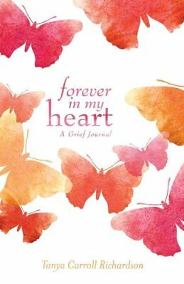 Forever in My Heart A Grief Journal by Tanya Carroll Richardson 9781612436029