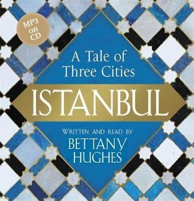 Istanbul: A Tale of Three Cities by Bettany Hughes (CD-Audio, 2017)