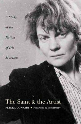 The Saint and Artist: A Study of the Fiction of Iris Murdoch by Peter J....