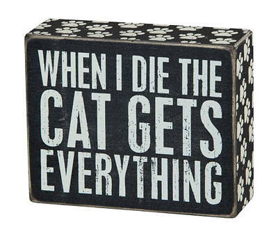 """When I Die the Cat Gets Everything  Box Sign Primitives by Kathy 5"""" x 4"""""""