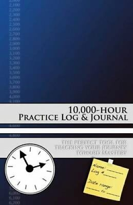 10,000-Hour Practice Log & Journal by Mark Powers (Paperback / softback, 2016)