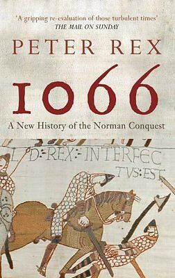 1066 A New History of the Norman Conquest by Peter Rex 9781445603841