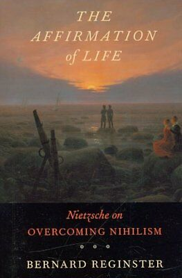 The Affirmation of Life Nietzsche on Overcoming Nihilism 9780674030640