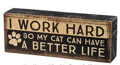 """I Work Hard so Cat can have Better Life  Box Sign Primitives by Kathy 8 """"x 3"""""""