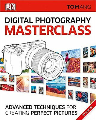 Digital Photography Masterclass, 3rd Edition: Advanced Techniques for Creating P