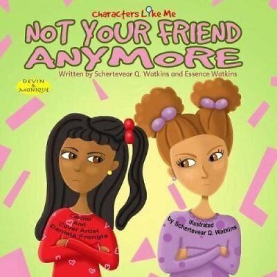 Characters Like Me- Not Your Friend Anymore Devin and Monique 9780692529591