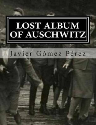 Lost Album of Auschwitz The 116 Images of Photographic Album of... 9781503348899