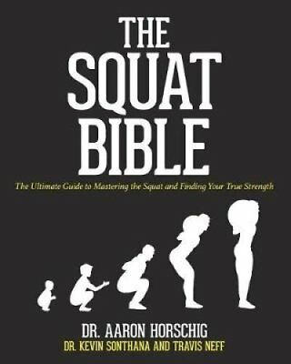 The Squat Bible The Ultimate Guide to Mastering the Squat and F... 9781540395429