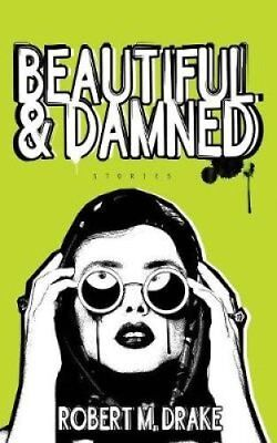 Beautiful and Damned by Robert M Drake 9780986262777 (Paperback, 2016)