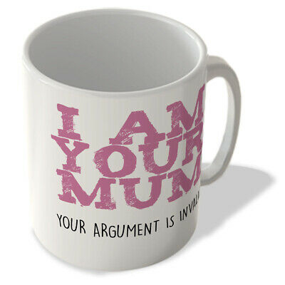 MUG_FUN_1325 I AM YOUR MUM - Your argument is invalid - funny mug