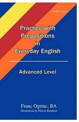 Practice with Prepositions in Everyday English Advanced Level by Franc Ogrinc...