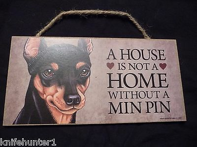 House Is Not A Home Without A Min Pinscher Wood SIGN PLAQUE 5 X 10 USA Made