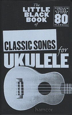 The Little Black Book of Classic Songs for Ukulele Chord Songbook 80 Pop Songs