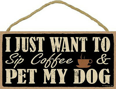 "I Just Want to Sip Coffee and Pet My Dog Sign Plaque 10""x5""  pet lovers gift"