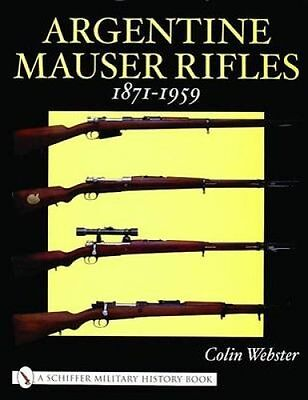 Argentine Mauser Rifles 1871-1959 by Colin Webster 9780764318689