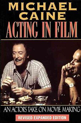 Acting in Film An Actor's Take on Moviemaking by Michael Caine 9781557832771