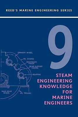 Steam Engineering Knowledge for Marine Engineers (Reed's Marine Engineering Seri