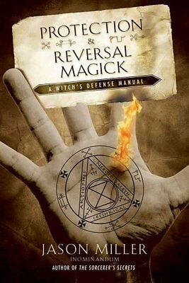 Protection and Reversal Magick: A Witch's Defense Manual by Jason Miller...
