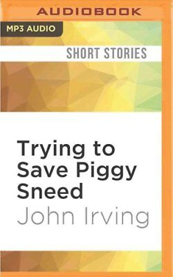 Trying to Save Piggy Sneed by John Irving 9781522602149 (CD-Audio, 2016)