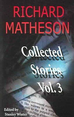 Richard Matheson, Volume 3 Collected Stories by Richard Matheson 9781887368810