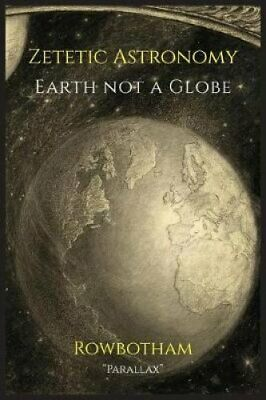 Zetetic Astronomy Earth Not a Globe by Parallax 9781684220847 (Paperback, 2017)