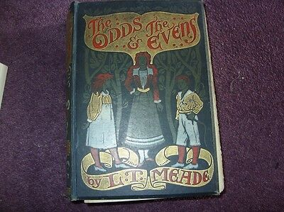 The Odds & The Evens, by L T Meade, 1899 book, beautiful cover. Poor condition.