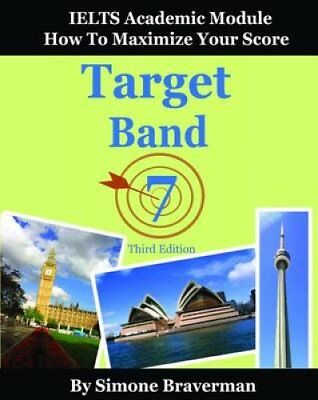 Target Band 7 IELTS Academic Module - How to Maximize Your Score 9780987300966