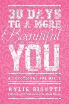 30 Days to a More Beautiful You A Devotional for Girls 9781414397191