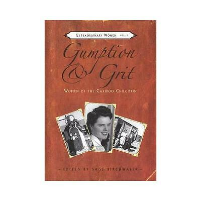 Gumption and Grit: Extraordinary Women of the Cariboo Chilcotin by Caitlin...
