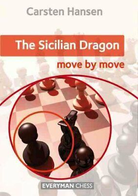 The Sicilian Dragon: Move by Move by Carsten Hansen 9781781942260